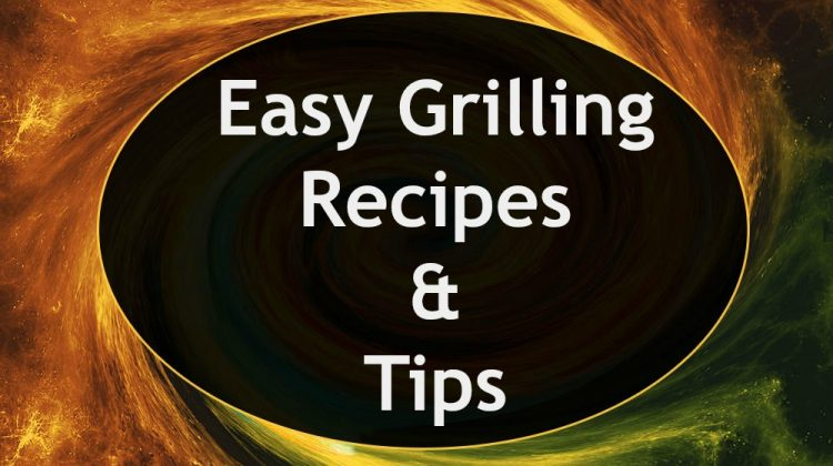 Easy Grilling Recipes & Tips: Let's Eat!